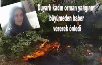 Duyarlı kadın orman yangınını büyümeden haber vererek önledi